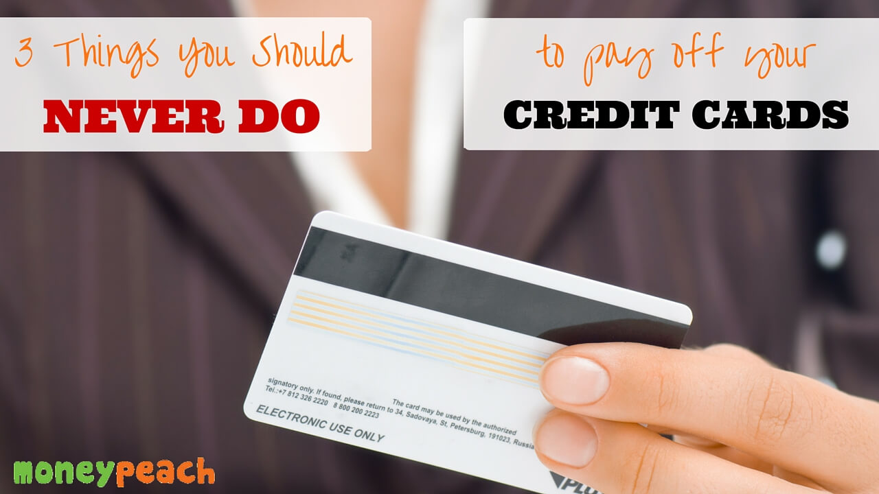 3 things you never do to pay off your credit cards