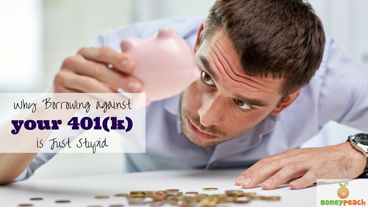 10 Reasons Why Borrowing from your 401(k) is Stupid