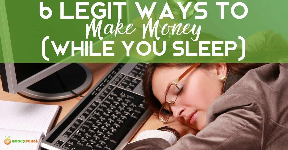 6 Legitimate Ways To Make Money While You Sleep