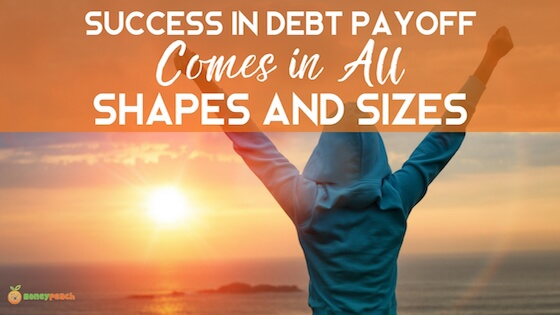 Success in Debt Payoff Comes in All Shapes and Sizes 560