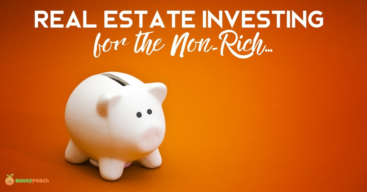 Real Estate Investing for the Non-Rich...Here's How