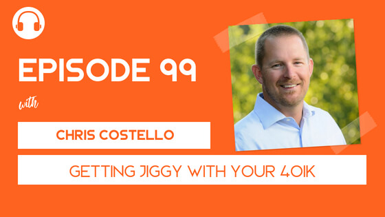 Episode 99: The New Way to 401(k) with Chris Costello