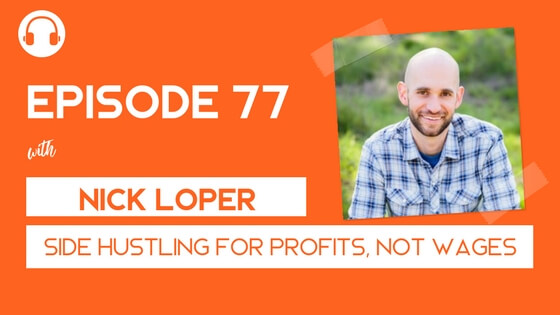 Episode 77: Side Hustling for Profits, NOT Wages with Nick Loper