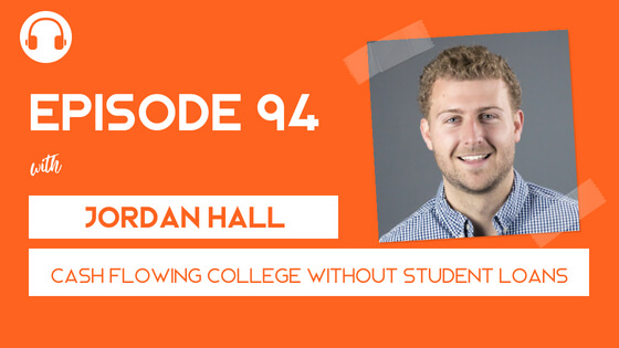 Episode 94: Cash Flowing College WITHOUT Student Loans with Jordan Hall