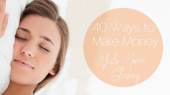40 Passive Income Ideas: Make Money While You Sleep or Work Until You Die